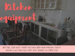 Hướng dẫn cụ thể cách sắp đặt các thiết bị nhà bếp theo đúng phong thủy